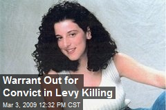 Warrant Out for Convict in Levy Killing