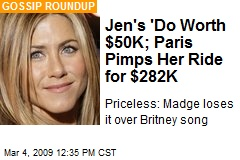 Jen's 'Do Worth $50K; Paris Pimps Her Ride for $282K