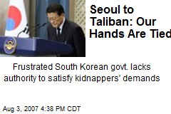 Seoul to Taliban: Our Hands Are Tied