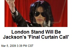 London Stand Will Be Jackson's 'Final Curtain Call'