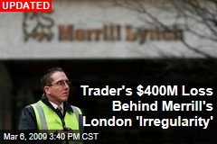Trader's $400M Loss Behind Merrill's London 'Irregularity'