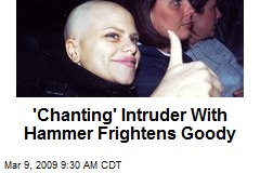 'Chanting' Intruder With Hammer Frightens Goody