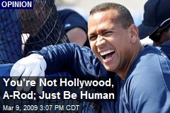 You're Not Hollywood, A-Rod; Just Be Human