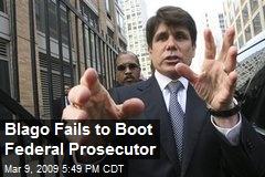 Blago Fails to Boot Federal Prosecutor
