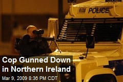 Cop Gunned Down in Northern Ireland