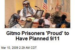 Gitmo Prisoners 'Proud' to Have Planned 9/11