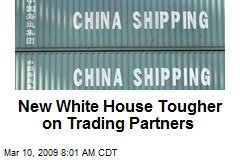New White House Tougher on Trading Partners