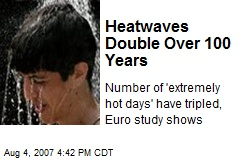 Heatwaves Double Over 100 Years