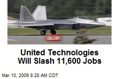 United Technologies Will Slash 11,600 Jobs