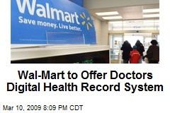 Wal-Mart to Offer Doctors Digital Health Record System