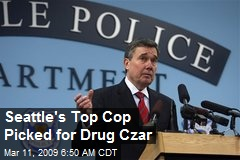 Seattle's Top Cop Picked for Drug Czar