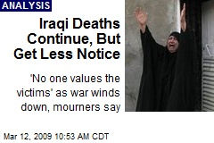 Iraqi Deaths Continue, But Get Less Notice