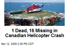 1 Dead, 16 Missing in Canadian Helicopter Crash
