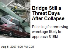 Bridge Still a Threat Days After Collapse