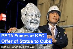 PETA Fumes at KFC Offer of Statue to Cubs