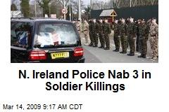 N. Ireland Police Nab 3 in Soldier Killings