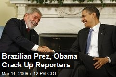 Brazilian Prez, Obama Crack Up Reporters