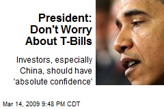 President: Don't Worry About T-Bills