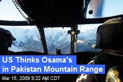 US Thinks Osama's in Pakistan Mountain Range