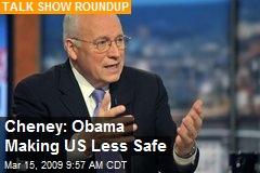 Cheney: Obama Making US Less Safe