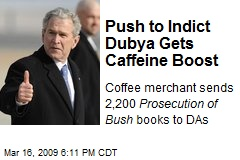 Push to Indict Dubya Gets Caffeine Boost