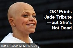 OK! Prints Jade Tribute —but She's Not Dead