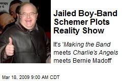 Jailed Boy-Band Schemer Plots Reality Show
