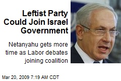 Leftist Party Could Join Israel Government