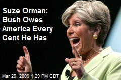 Suze Orman: Bush Owes America Every Cent He Has