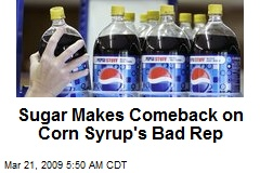 Sugar Makes Comeback on Corn Syrup's Bad Rep