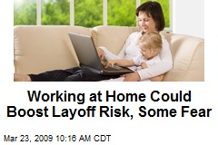 Working at Home Could Boost Layoff Risk, Some Fear