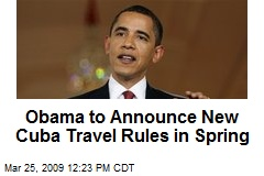 Obama to Announce New Cuba Travel Rules in Spring