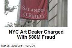 NYC Art Dealer Charged With $88M Fraud