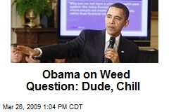 Obama on Weed Question: Dude, Chill