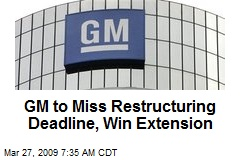 GM to Miss Restructuring Deadline, Win Extension