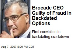 Brocade CEO Guilty of Fraud in Backdated Options