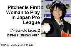 Pitcher Is First Woman to Play in Japan Pro League