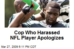 Cop Who Harassed NFL Player Apologizes