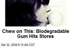 Chew on This: Biodegradable Gum Hits Stores