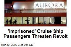'Imprisoned' Cruise Ship Passengers Threaten Revolt
