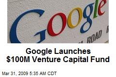 Google Launches $100M Venture Capital Fund