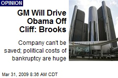 GM Will Drive Obama Off Cliff: Brooks