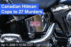 Canadian Hitman Cops to 27 Murders