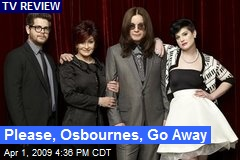 Please, Osbournes, Go Away