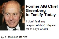 Former AIG Chief Greenberg to Testify Today