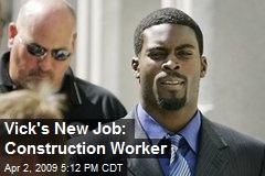Vick's New Job: Construction Worker