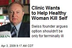 Clinic Wants to Help Healthy Woman Kill Self