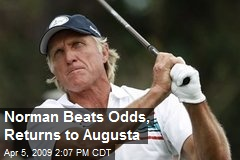 Norman Beats Odds, Returns to Augusta