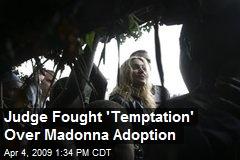 Judge Fought 'Temptation' Over Madonna Adoption
