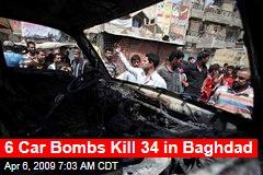6 Car Bombs Kill 34 in Baghdad